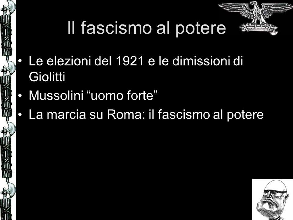Il fascismo al potere Le elezioni del 1921 e le dimissioni di Giolitti