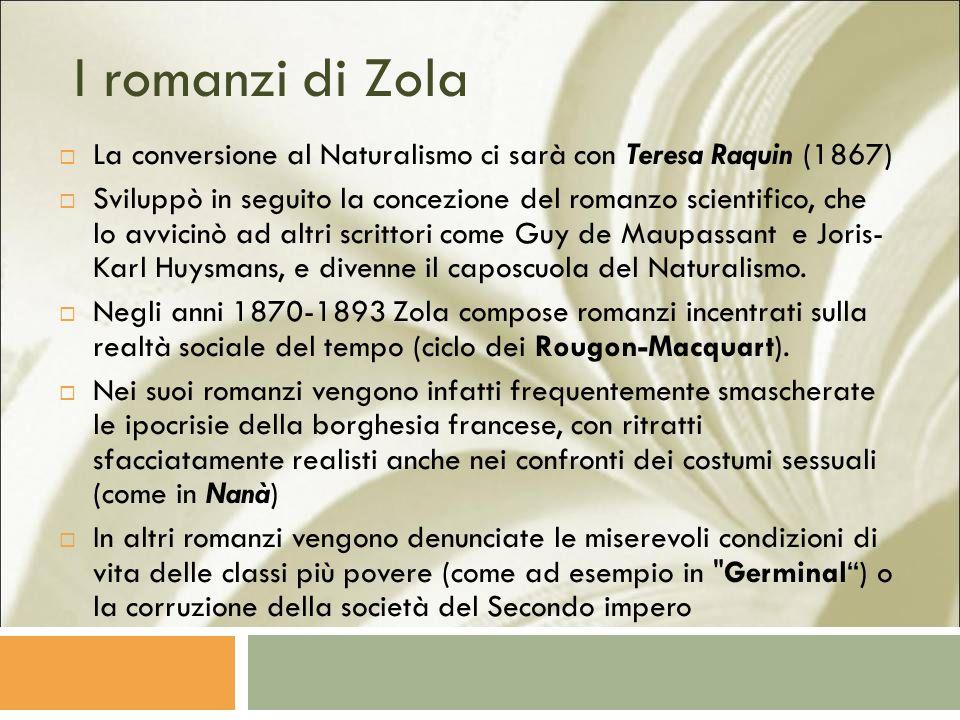 I romanzi di Zola La conversione al Naturalismo ci sarà con Teresa Raquin (1867)
