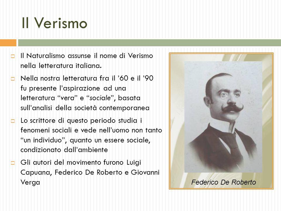 Il Verismo Il Naturalismo assunse il nome di Verismo nella letteratura italiana.