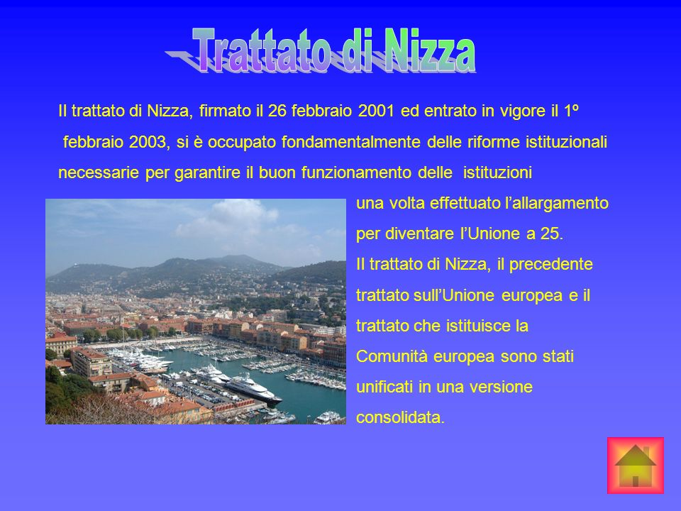 Trattato di NizzaIl trattato di Nizza, firmato il 26 febbraio 2001 ed entrato in vigore il 1º.