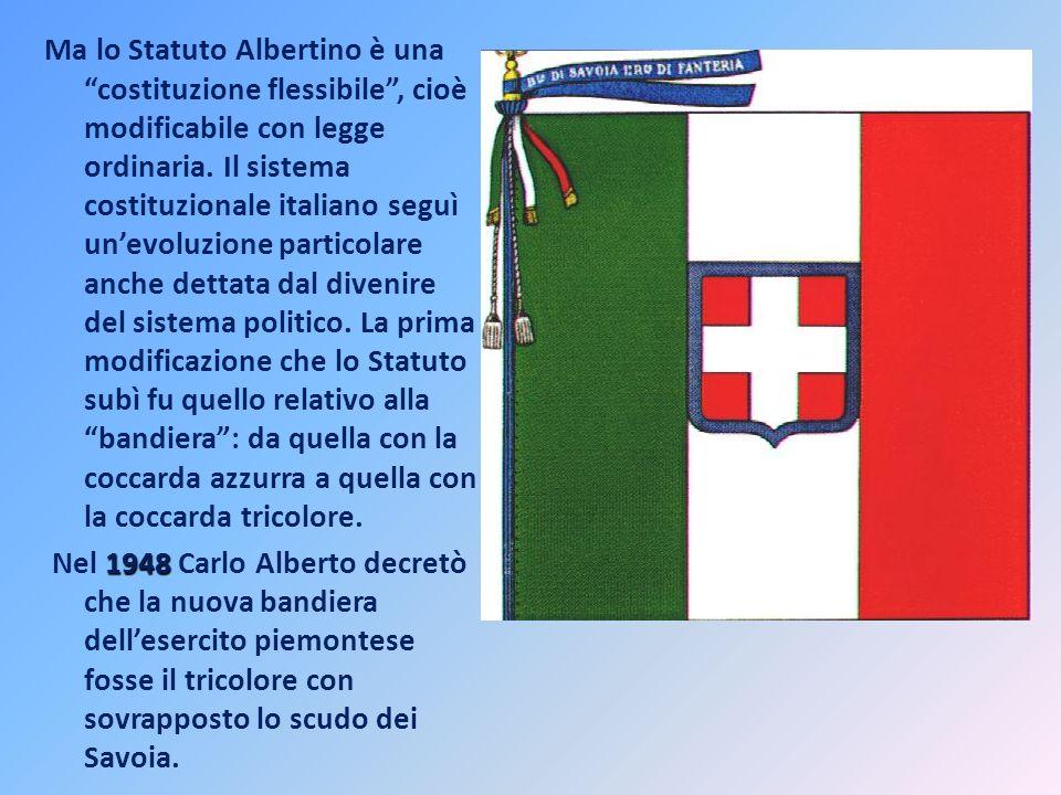 Ma lo Statuto Albertino è una costituzione flessibile , cioè modificabile con legge ordinaria.