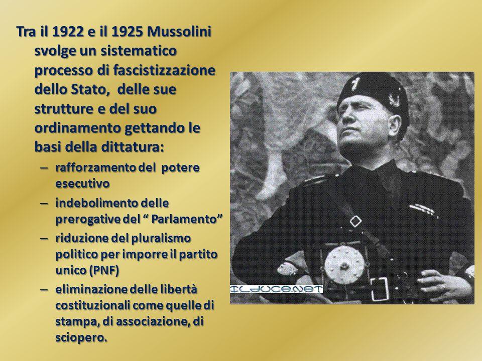 Tra il 1922 e il 1925 Mussolini svolge un sistematico processo di fascistizzazione dello Stato, delle sue strutture e del suo ordinamento gettando le basi della dittatura: