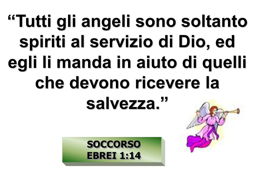 Tutti gli angeli sono soltanto spiriti al servizio di Dio, ed egli li manda in aiuto di quelli che devono ricevere la salvezza.