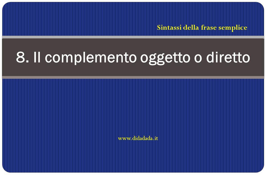 8. Il complemento oggetto o diretto