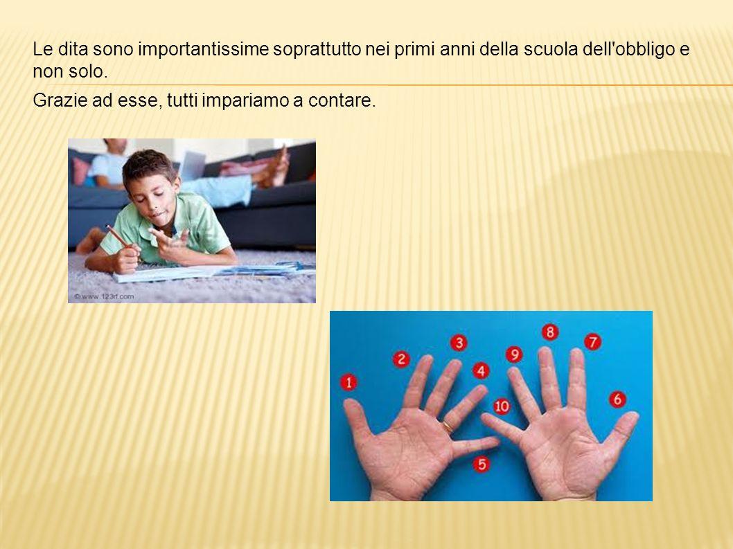 Le dita sono importantissime soprattutto nei primi anni della scuola dell obbligo e non solo.