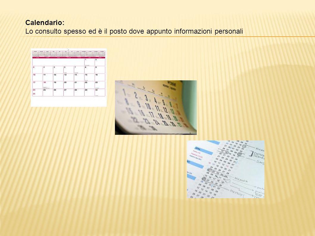 Calendario: Lo consulto spesso ed è il posto dove appunto informazioni personali.