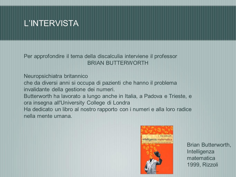 L'INTERVISTA Per approfondire il tema della discalculia interviene il professor. BRIAN BUTTERWORTH.