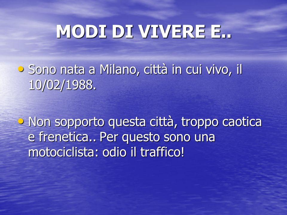 MODI DI VIVERE E.. Sono nata a Milano, città in cui vivo, il 10/02/1988.