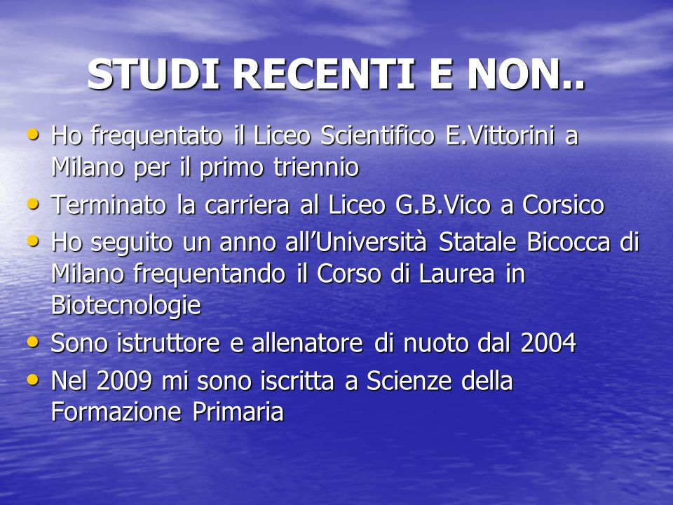 STUDI RECENTI E NON.. Ho frequentato il Liceo Scientifico E.Vittorini a Milano per il primo triennio.