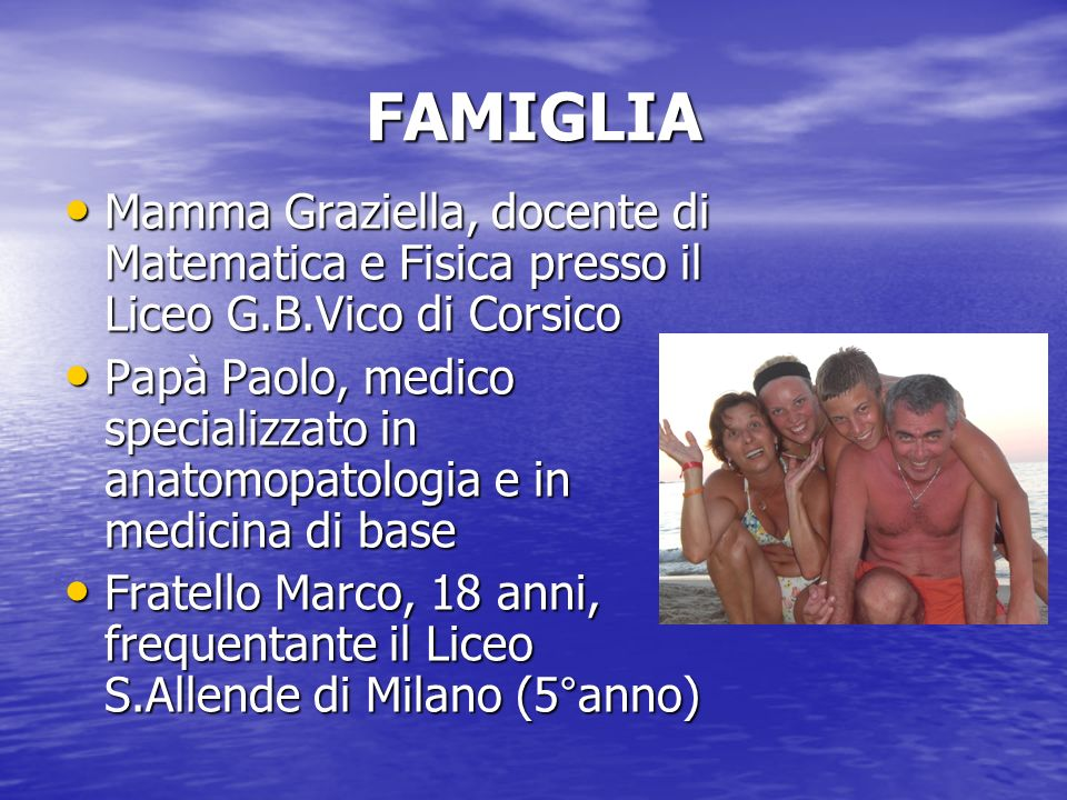 FAMIGLIA Mamma Graziella, docente di Matematica e Fisica presso il Liceo G.B.Vico di Corsico.