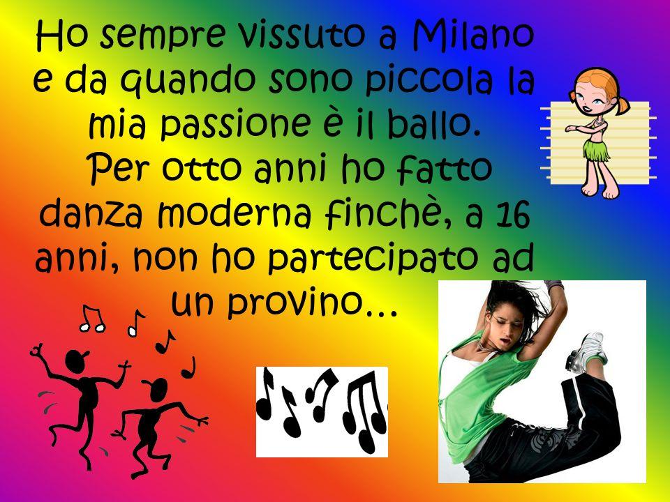 Ho sempre vissuto a Milano e da quando sono piccola la mia passione è il ballo.