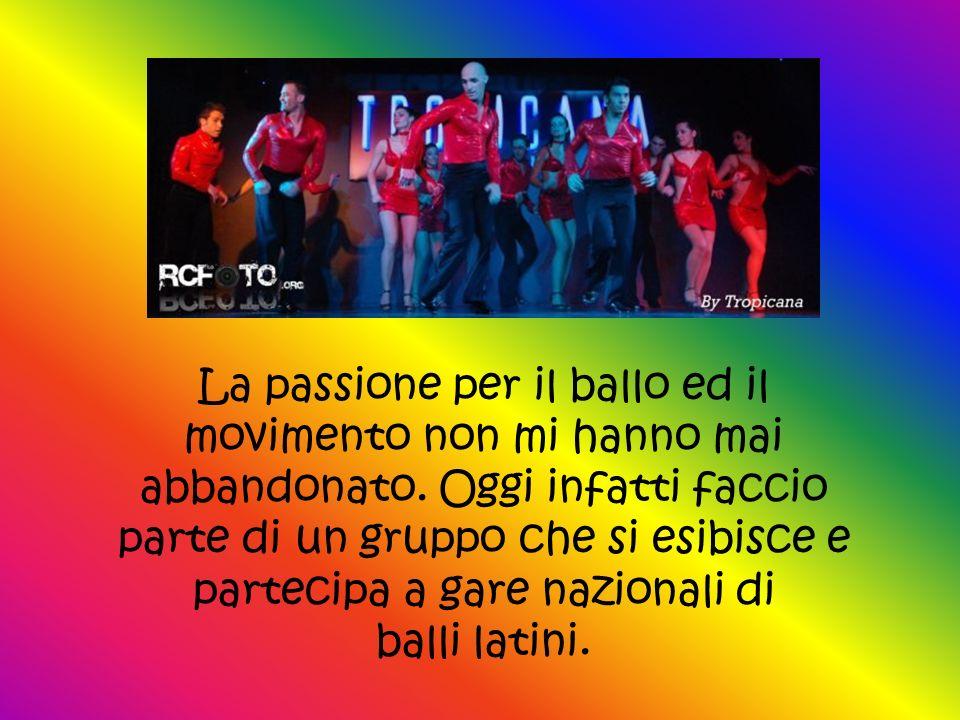 La passione per il ballo ed il movimento non mi hanno mai abbandonato