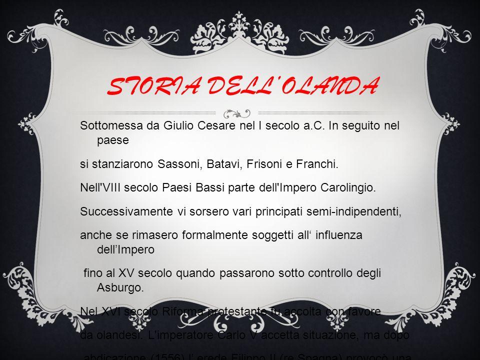 STORIA DELL'OLANDA Sottomessa da Giulio Cesare nel I secolo a.C. In seguito nel paese. si stanziarono Sassoni, Batavi, Frisoni e Franchi.