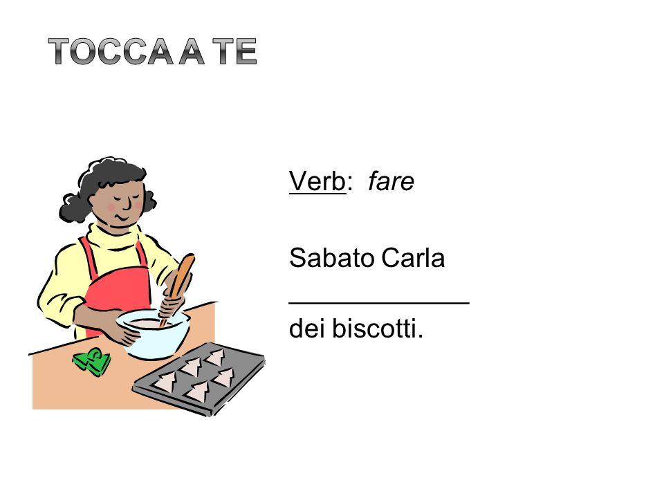 Tocca a te Verb: fare Sabato Carla ____________ dei biscotti. 12