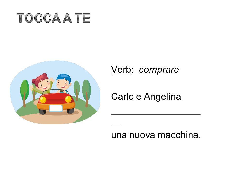 Tocca a te Verb: comprare Carlo e Angelina ___________________ una nuova macchina. 19
