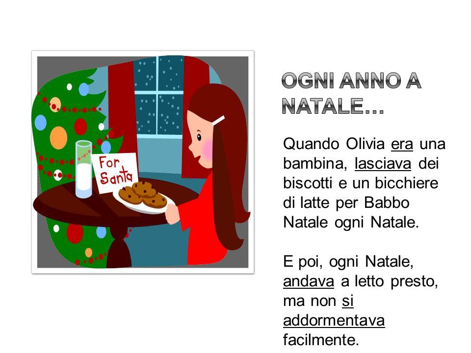 Ogni anno a Natale… Quando Olivia era una bambina, lasciava dei biscotti e un bicchiere di latte per Babbo Natale ogni Natale.