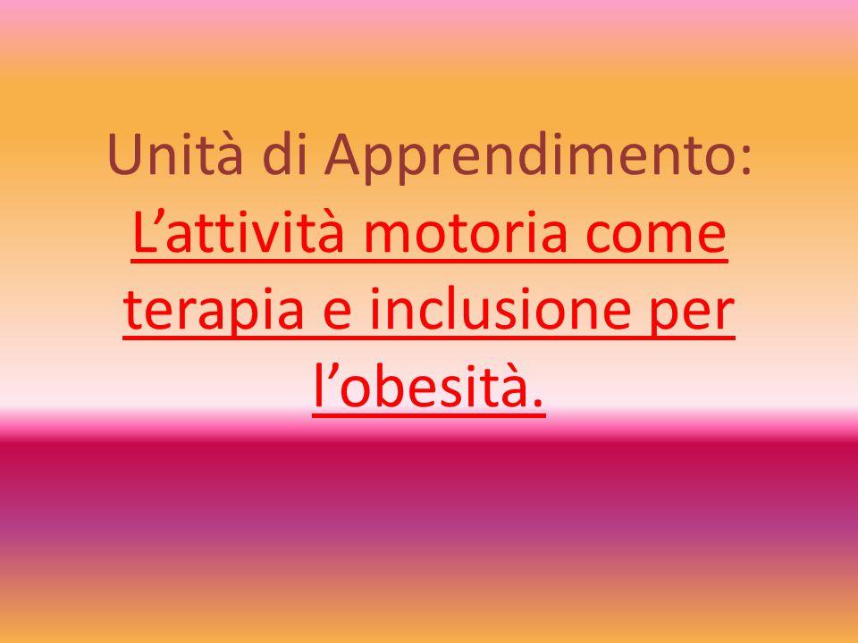 Unità di Apprendimento: L'attività motoria come terapia e inclusione per l'obesità.