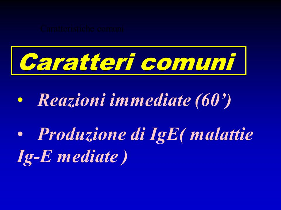 Caratteri comuni Reazioni immediate (60')
