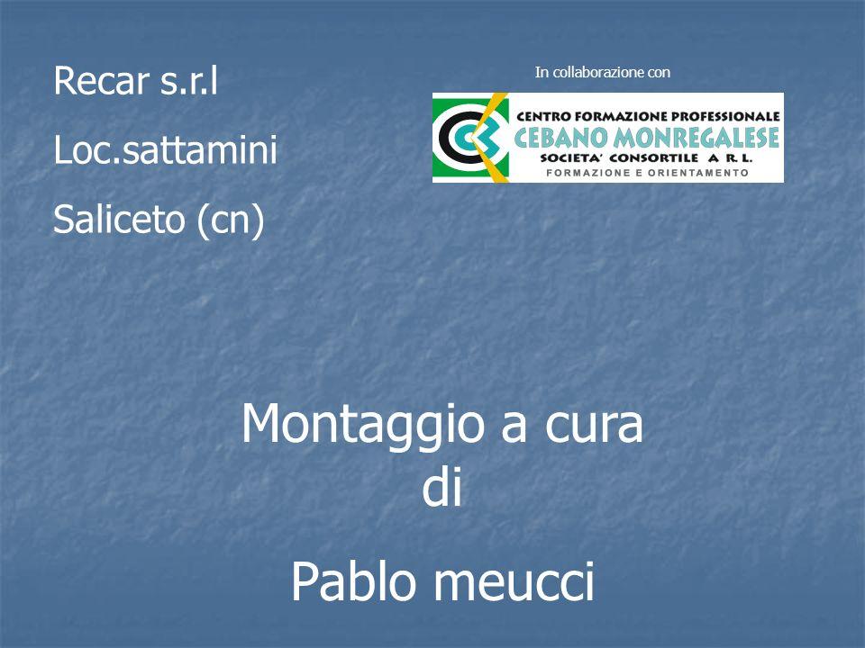 Montaggio a cura di Pablo meucci Recar s.r.l Loc.sattamini