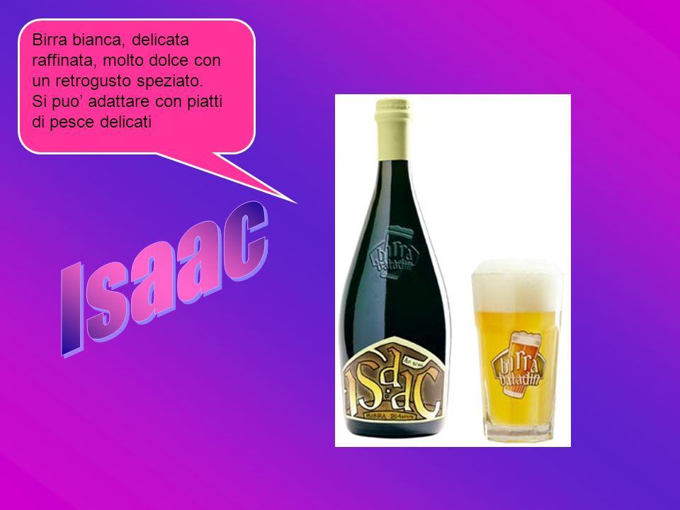 Isaac Birra bianca, delicata raffinata, molto dolce con un retrogusto speziato.