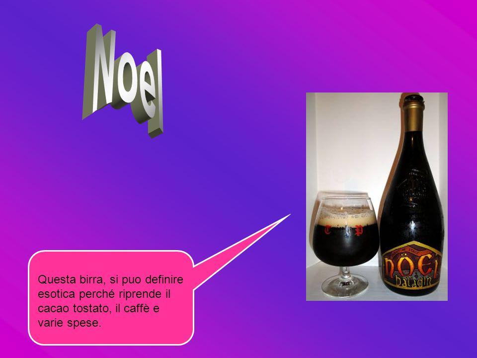Noel Questa birra, si puo definire esotica perché riprende il cacao tostato, il caffè e varie spese.