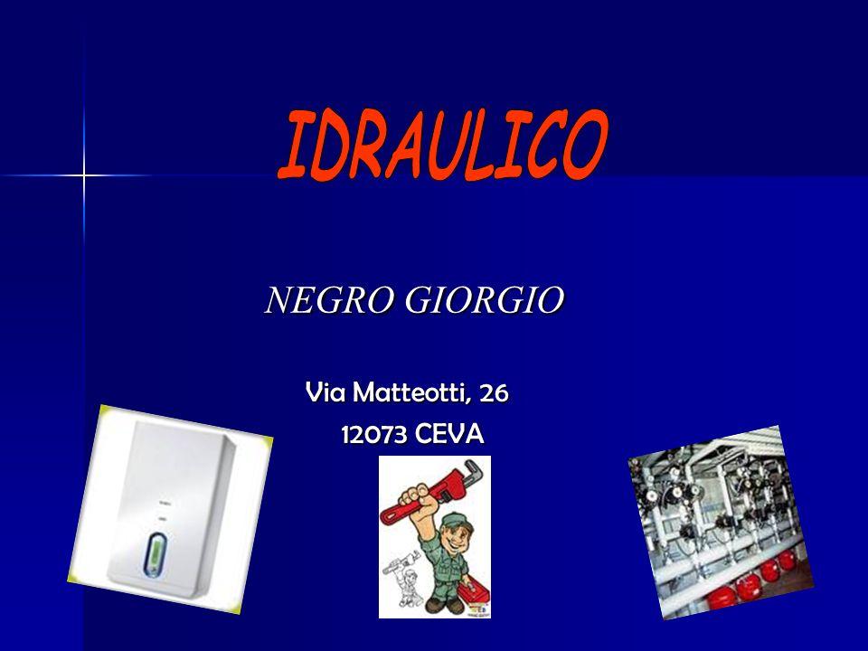 IDRAULICO NEGRO GIORGIO Via Matteotti, 26 12073 CEVA