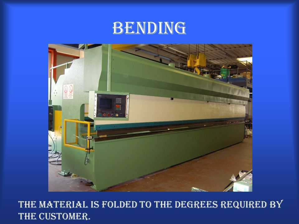 Bending the material is folded to the degrees required by the customer.