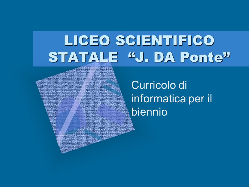 LICEO SCIENTIFICO STATALE J. DA Ponte