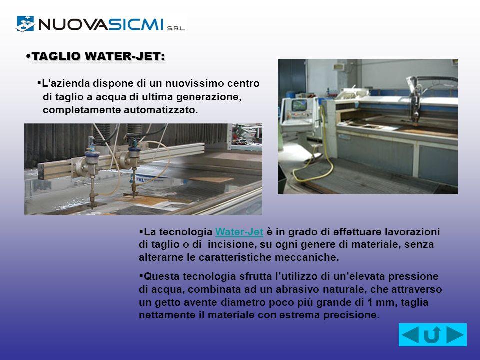 TAGLIO WATER-JET: L azienda dispone di un nuovissimo centro