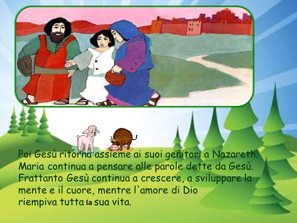 Poi Gesù ritorna assieme ai suoi genitori a Nazareth.