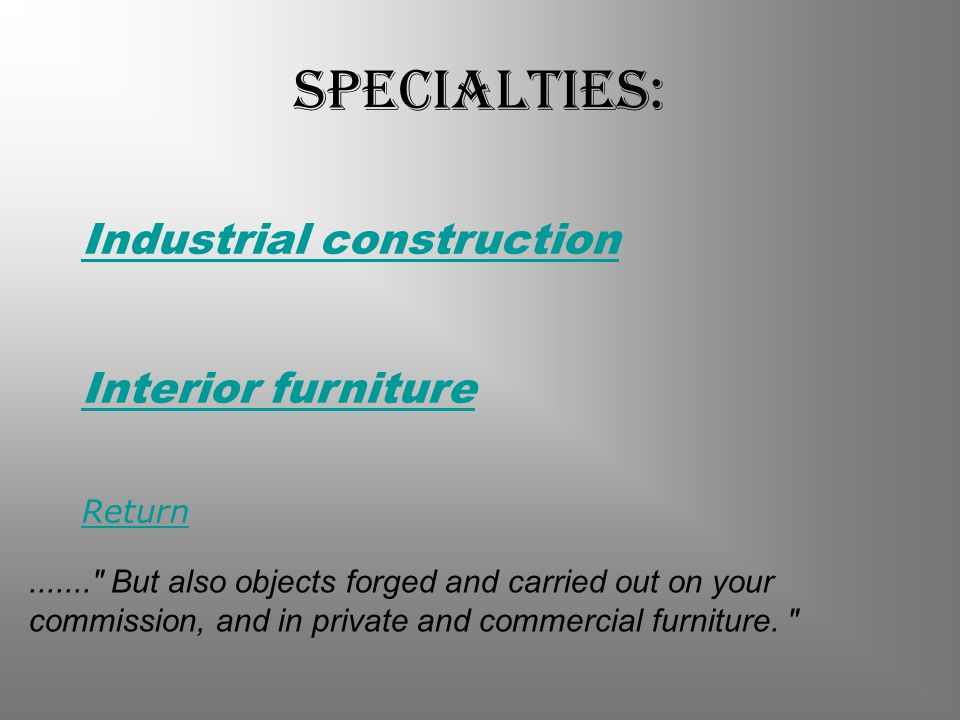 Specialties: Industrial construction Interior furniture Return