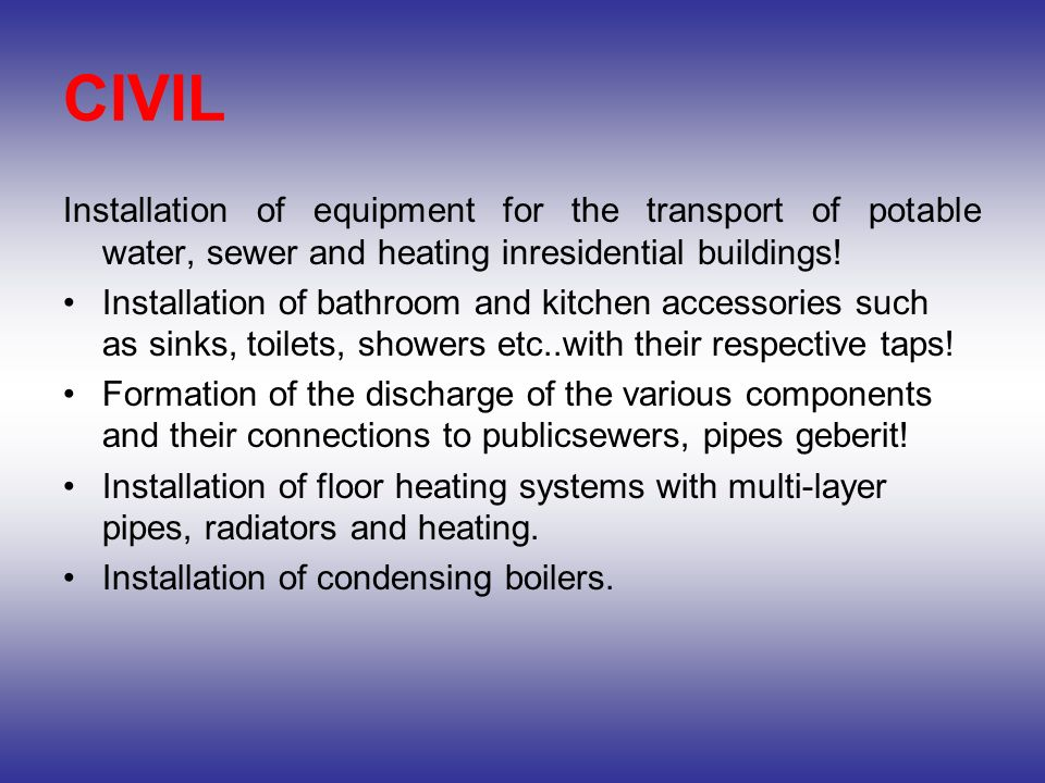 CIVIL Installation of equipment for the transport of potable water, sewer and heating inresidential buildings!