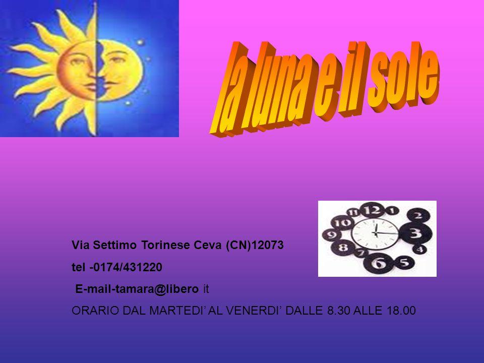 la luna e il sole Via Settimo Torinese Ceva (CN)12073 tel -0174/431220