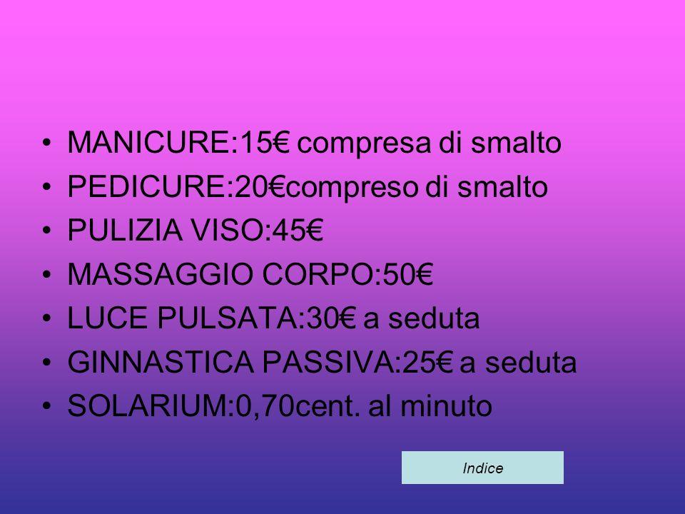 MANICURE:15€ compresa di smalto PEDICURE:20€compreso di smalto