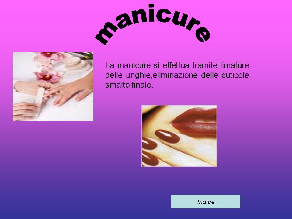 manicure La manicure si effettua tramite limature delle unghie,eliminazione delle cuticole smalto finale.