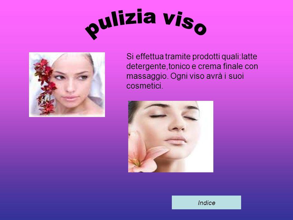 pulizia viso Si effettua tramite prodotti quali:latte detergente,tonico e crema finale con massaggio. Ogni viso avrà i suoi cosmetici.