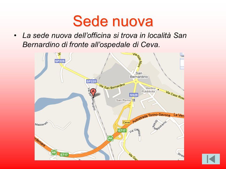 Sede nuova La sede nuova dell'officina si trova in località San Bernardino di fronte all'ospedale di Ceva.