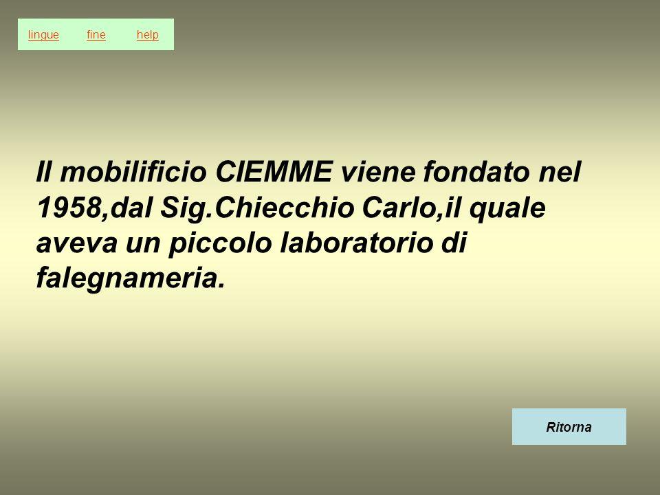 lingue fine. help. Il mobilificio CIEMME viene fondato nel 1958,dal Sig.Chiecchio Carlo,il quale aveva un piccolo laboratorio di falegnameria.
