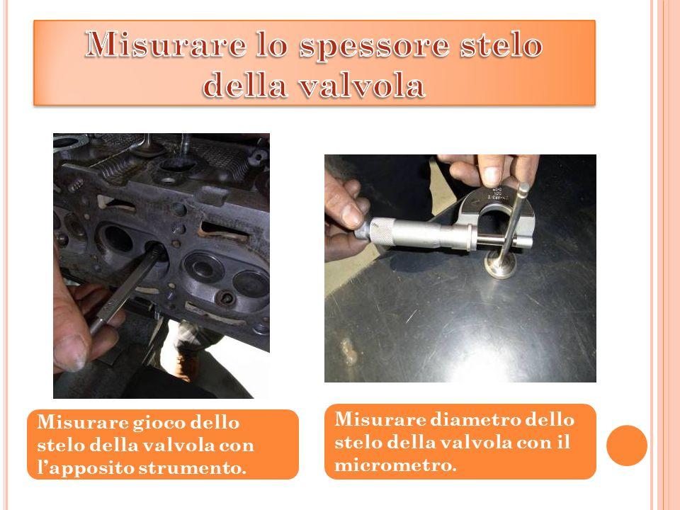 Misurare diametro dello stelo della valvola con il micrometro.