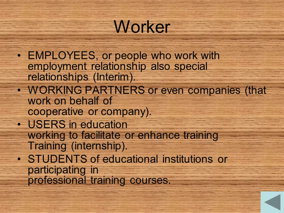 Worker EMPLOYEES, or people who work with employment relationship also special relationships (Interim).
