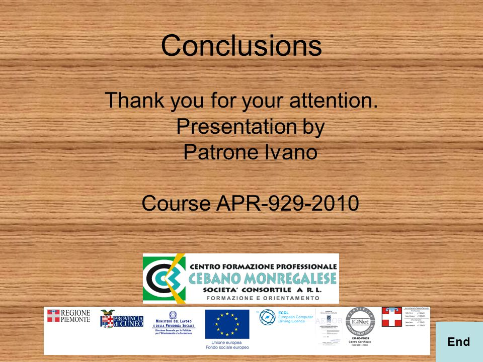 Conclusions Thank you for your attention. Presentation by Patrone Ivano Course APR-929-2010 End