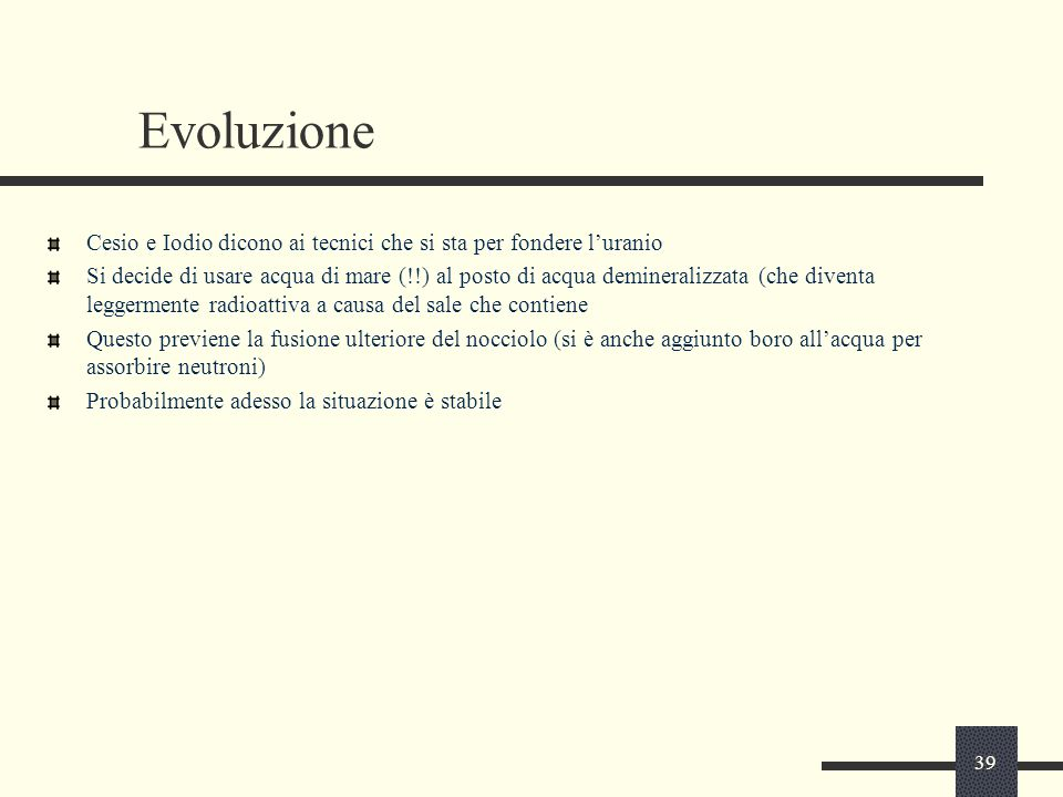 Evoluzione Cesio e Iodio dicono ai tecnici che si sta per fondere l'uranio.