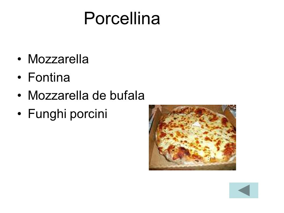 Porcellina Mozzarella Fontina Mozzarella de bufala Funghi porcini