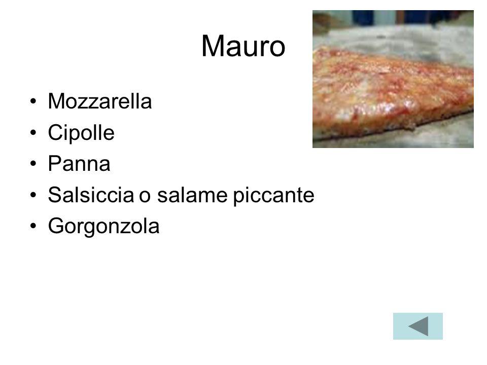 Mauro Mozzarella Cipolle Panna Salsiccia o salame piccante Gorgonzola