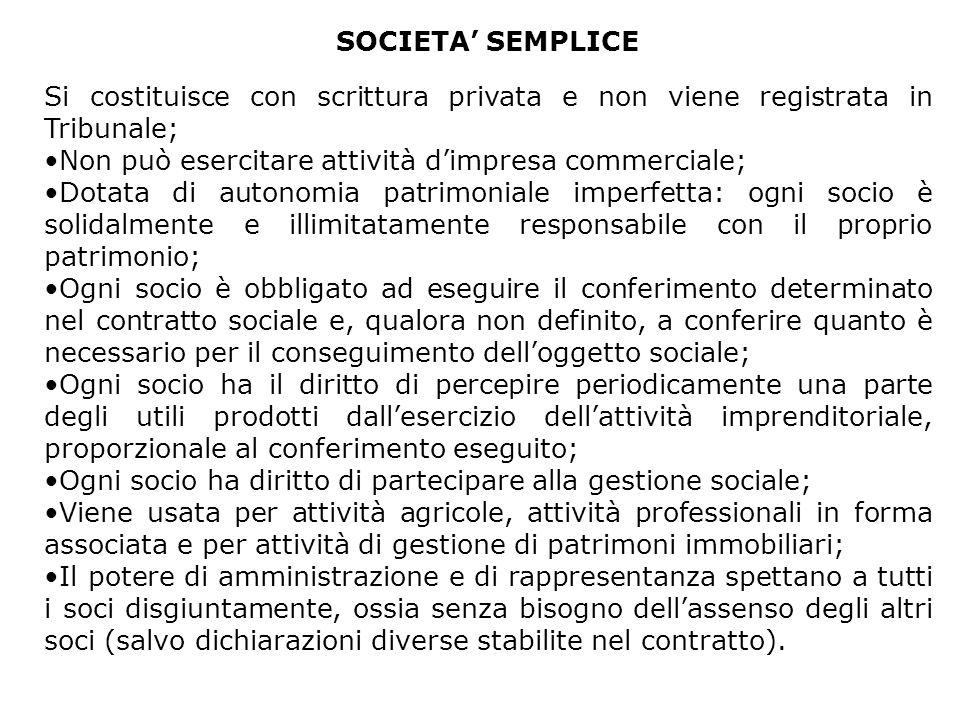 SOCIETA' SEMPLICE Si costituisce con scrittura privata e non viene registrata in Tribunale; Non può esercitare attività d'impresa commerciale;