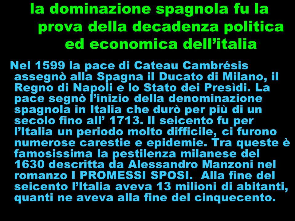 la dominazione spagnola fu la prova della decadenza politica ed economica dell'italia