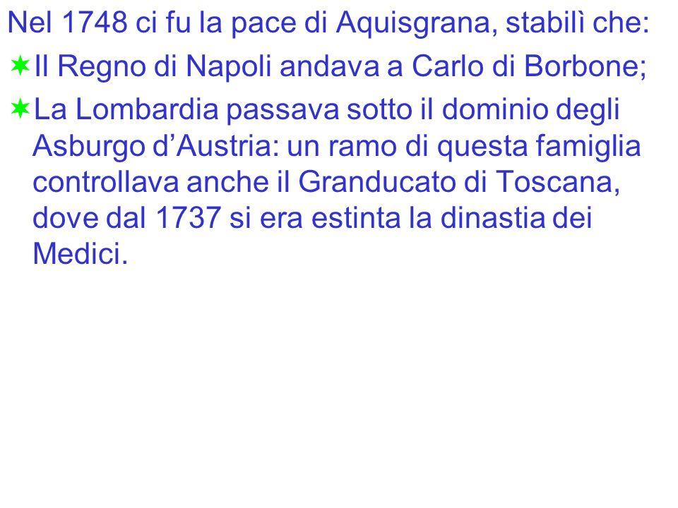 Nel 1748 ci fu la pace di Aquisgrana, stabilì che: