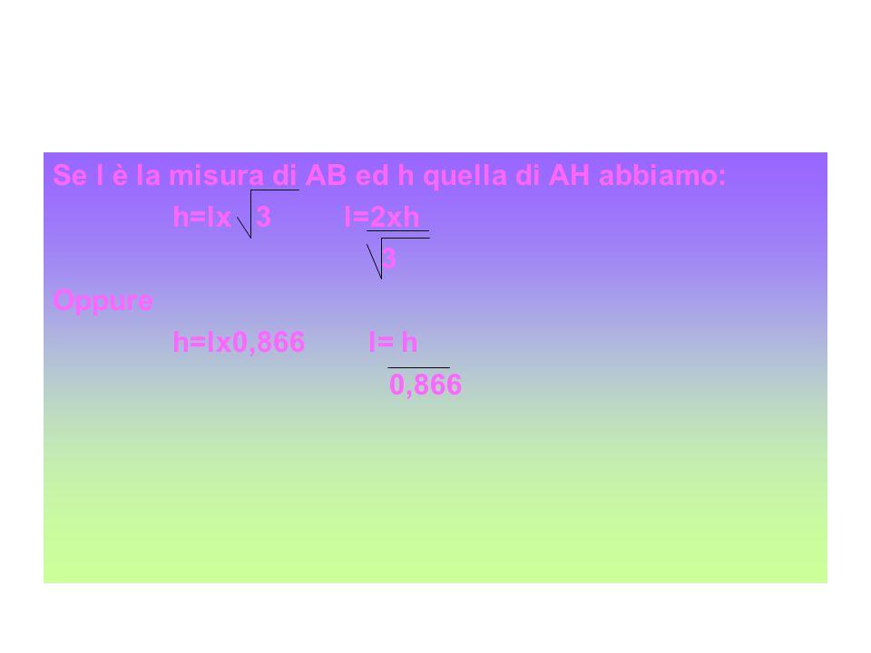 Se l è la misura di AB ed h quella di AH abbiamo: