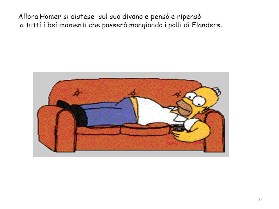 Allora Homer si distese sul suo divano e pensò e ripensò