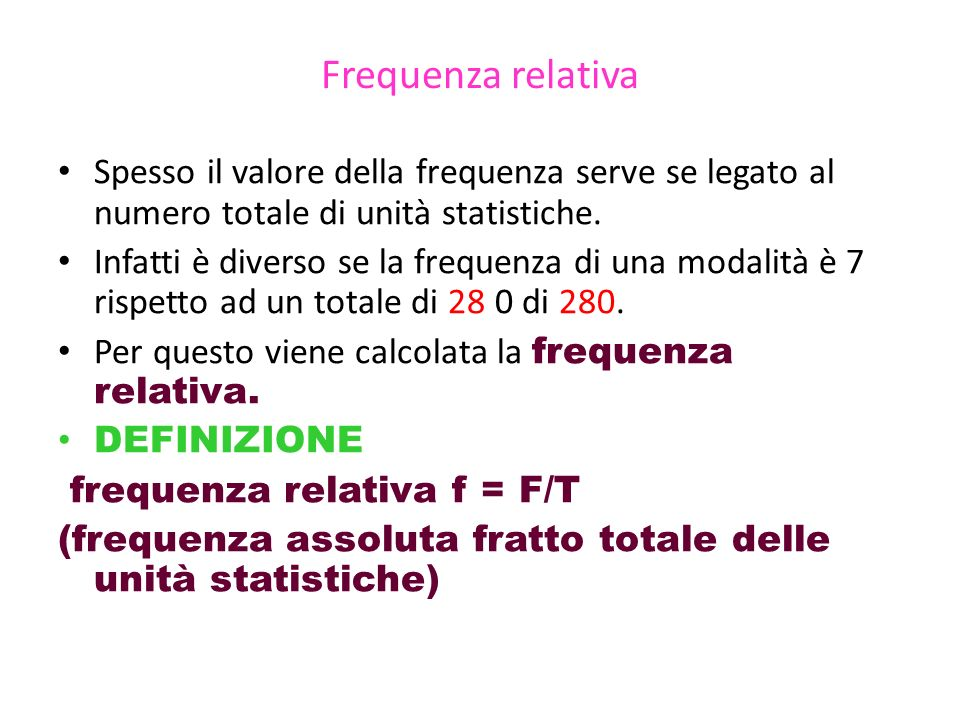 Frequenza relativa Spesso il valore della frequenza serve se legato al numero totale di unità statistiche.